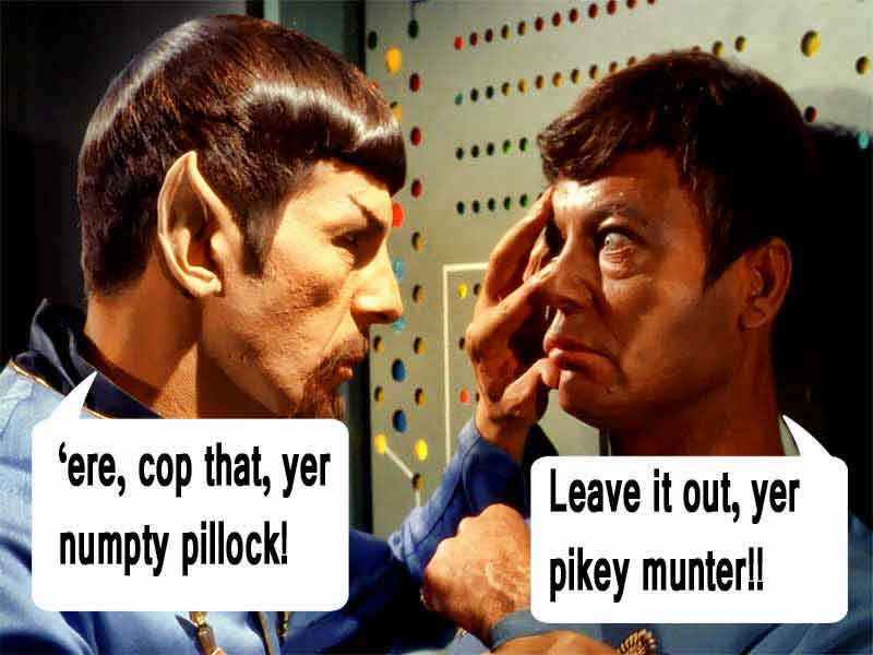 Spock to Scotty: 'Ere, cop that, yer numpty pillock!